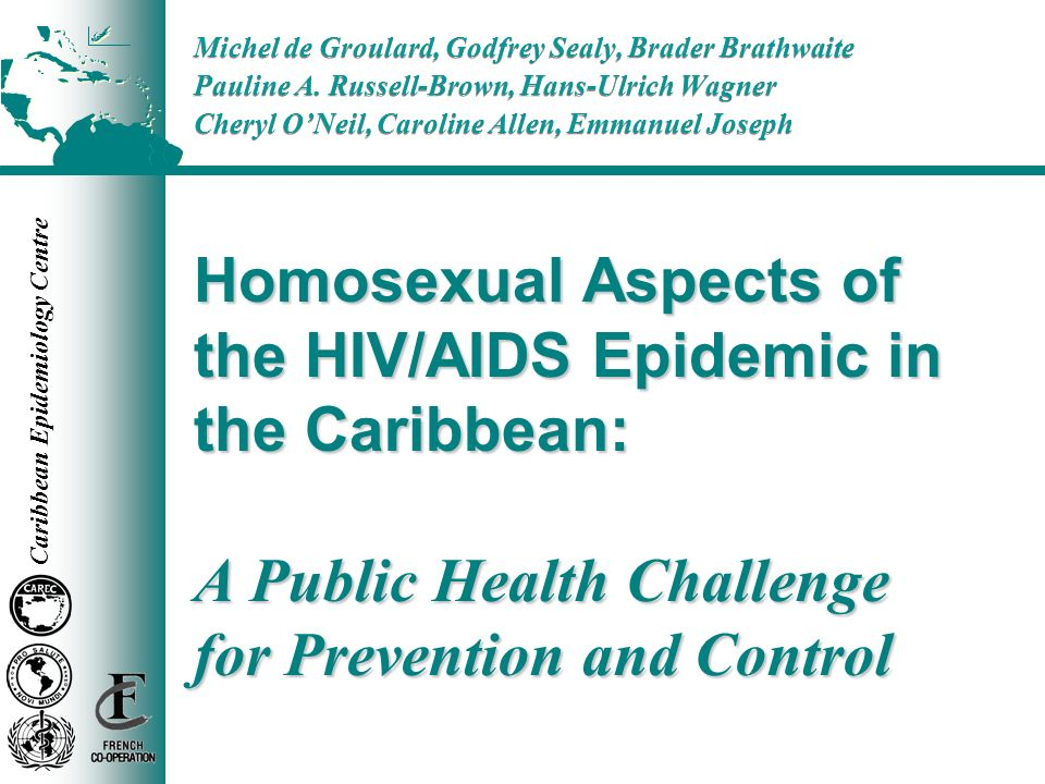 Caribbean Epidemiology Centre Homosexual Aspects of the HIV/AIDS Epidemic in the Caribbean: A Public Health Challenge for Prevention and Control Miche