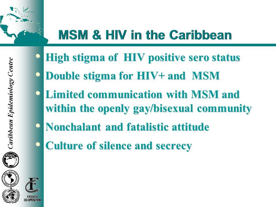 Caribbean Epidemiology Centre MSM & HIV in the Caribbean High stigma of HIV positive sero status High stigma of HIV positive sero status Double stigma