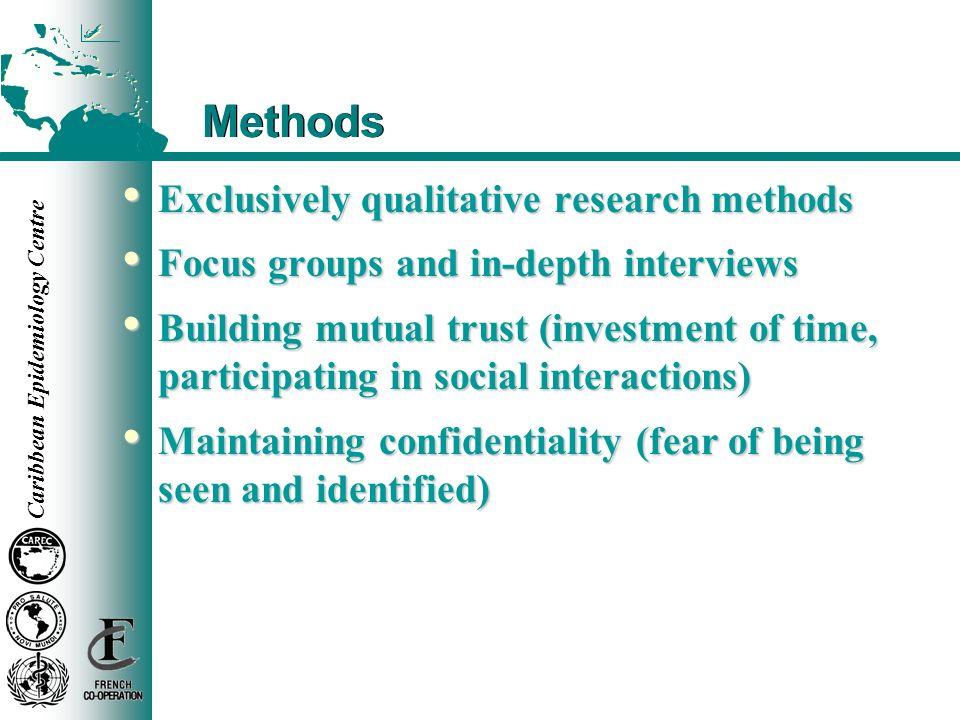 Caribbean Epidemiology Centre Methods Exclusively qualitative research methods Exclusively qualitative research methods Focus groups and in-depth inte