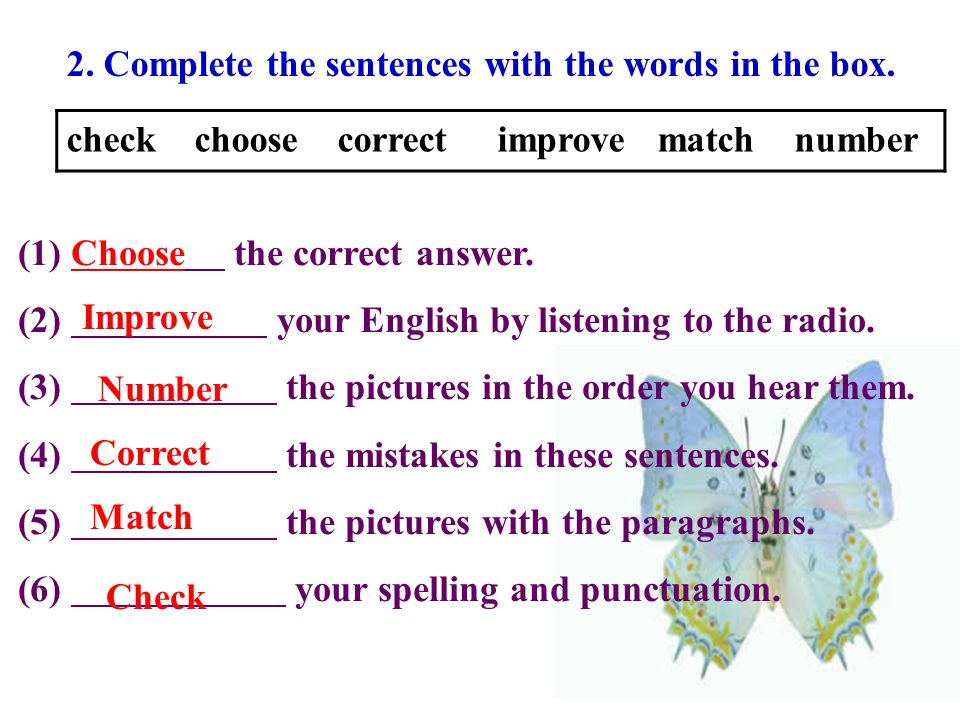 Do exercises: 1. Follow the model to make sentences: ask answer check correct listen look read translate write to at down up for a the your sentence a