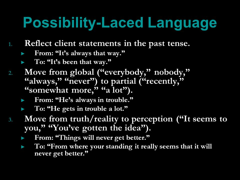 Possibility-Laced Language 1. 1. Reflect client statements in the past tense.