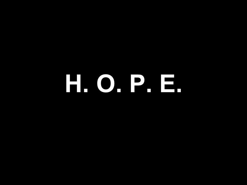 H. O. P. E.