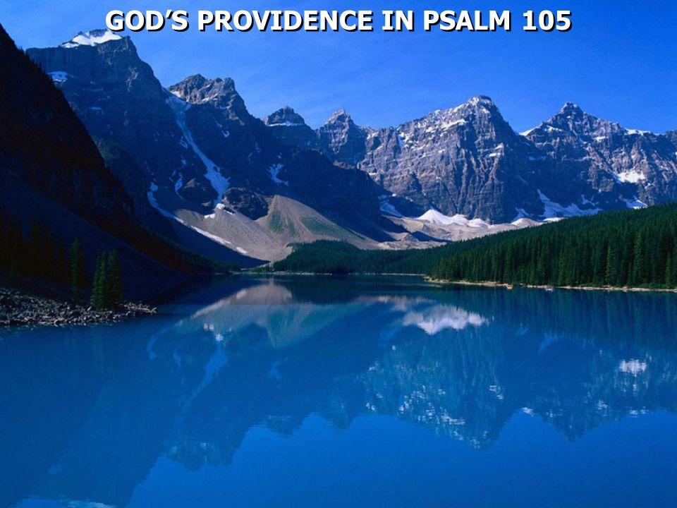 GODS PROVIDENCE IN PSALM 105 GODS PROVIDENCE IN PSALM 105