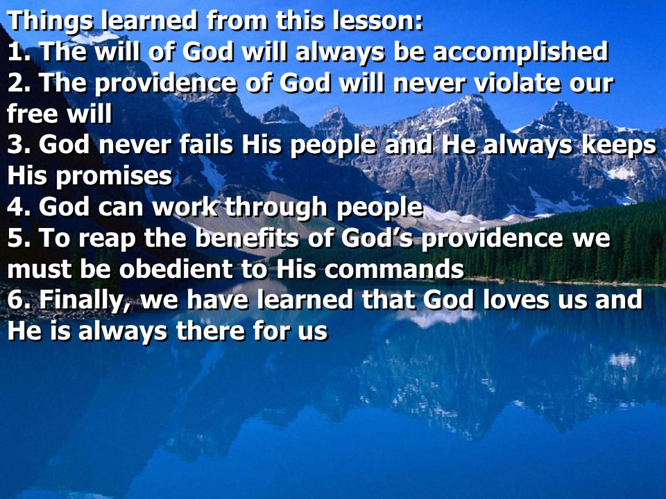 Things learned from this lesson: 1. The will of God will always be accomplished 2. The providence of God will never violate our free will 3. God never