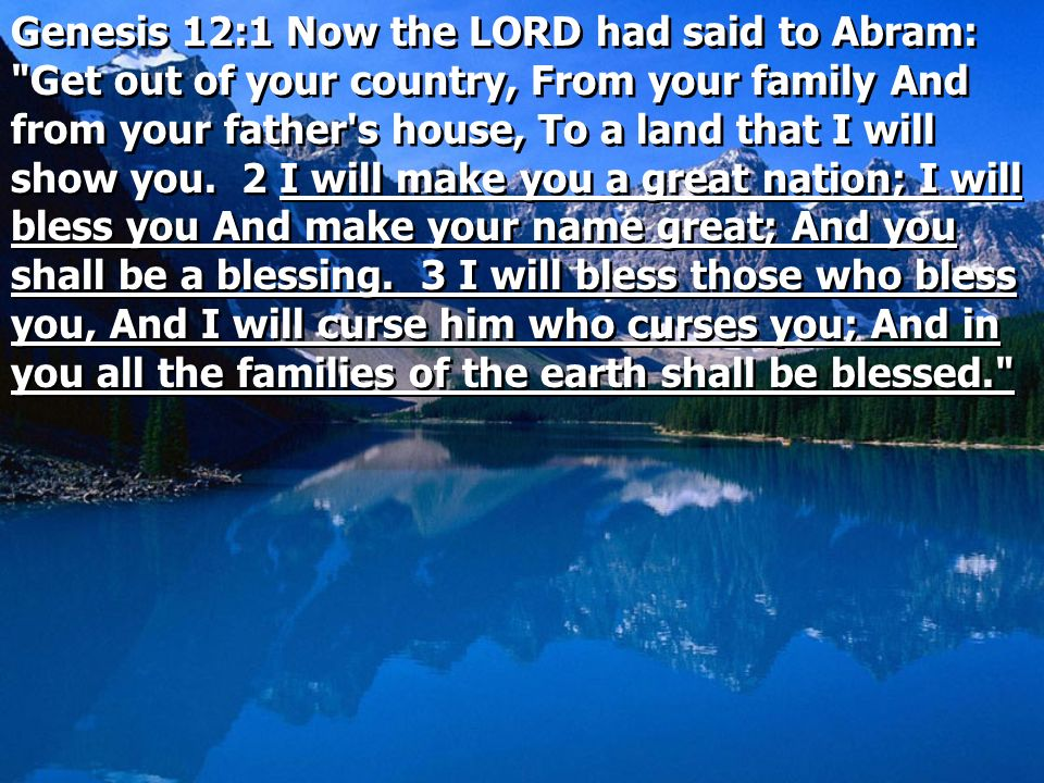 Genesis 12:1 Now the LORD had said to Abram: