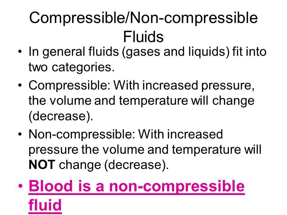 Compressible/Non-compressible Fluids In general fluids (gases and liquids) fit into two categories. Compressible: With increased pressure, the volume