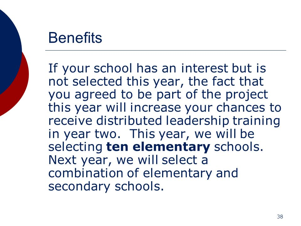 38 Benefits If your school has an interest but is not selected this year, the fact that you agreed to be part of the project this year will increase y