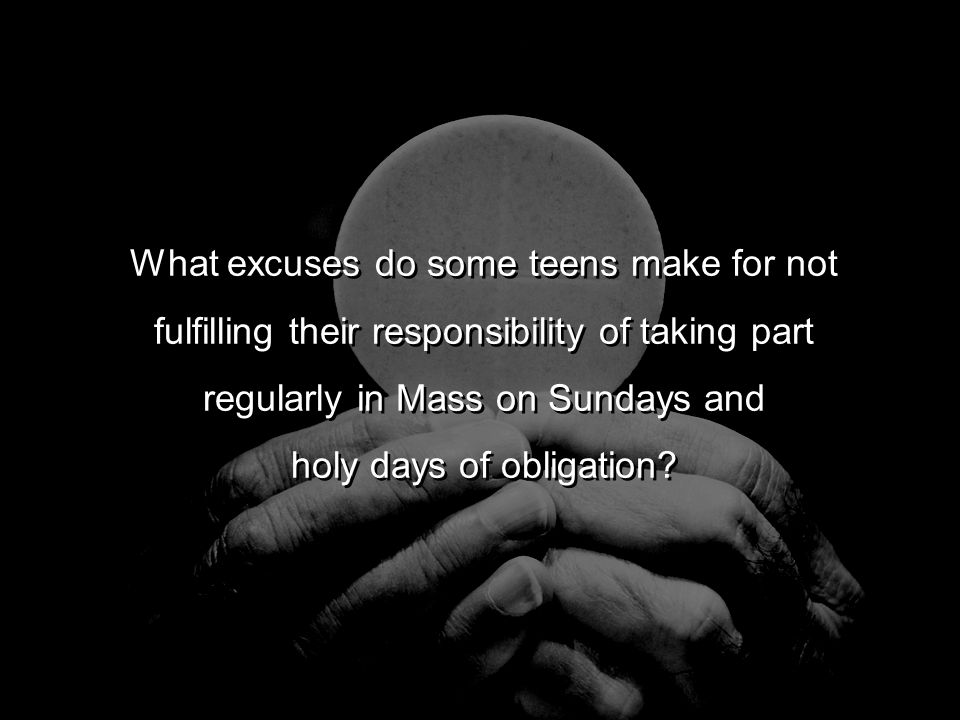 What excuses do some teens make for not fulfilling their responsibility of taking part regularly in Mass on Sundays and holy days of obligation