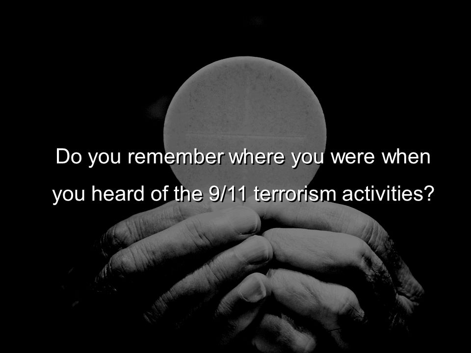 Do you remember where you were when you heard of the 9/11 terrorism activities