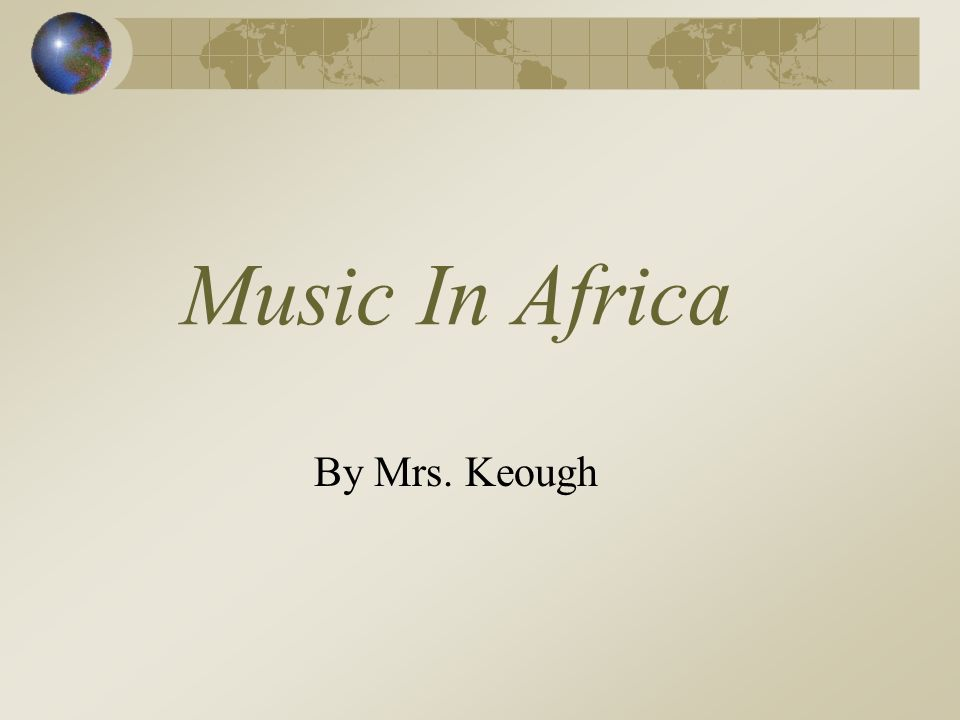 Music In Africa By Mrs. Keough