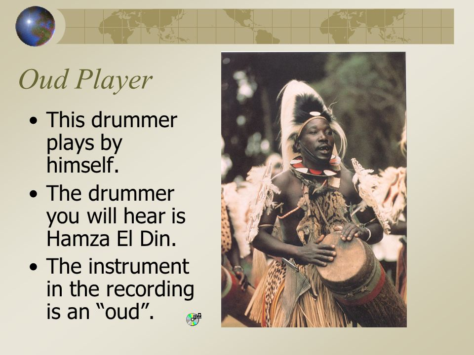 Oud Player This drummer plays by himself.The drummer you will hear is Hamza El Din.