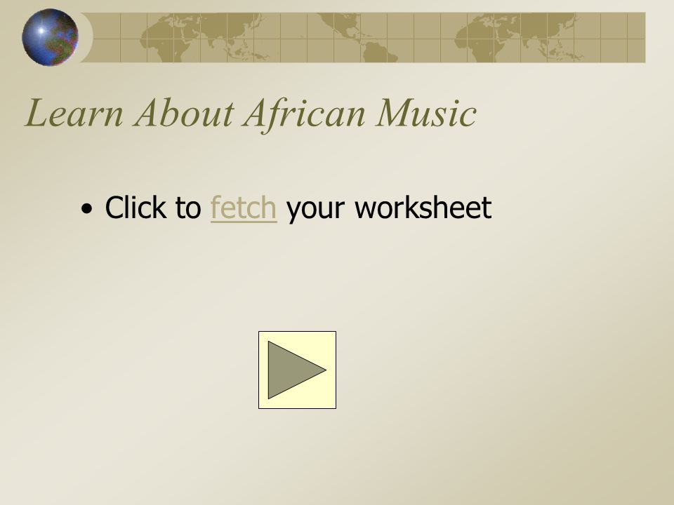 Learn About African Music Click to fetch your worksheetfetch