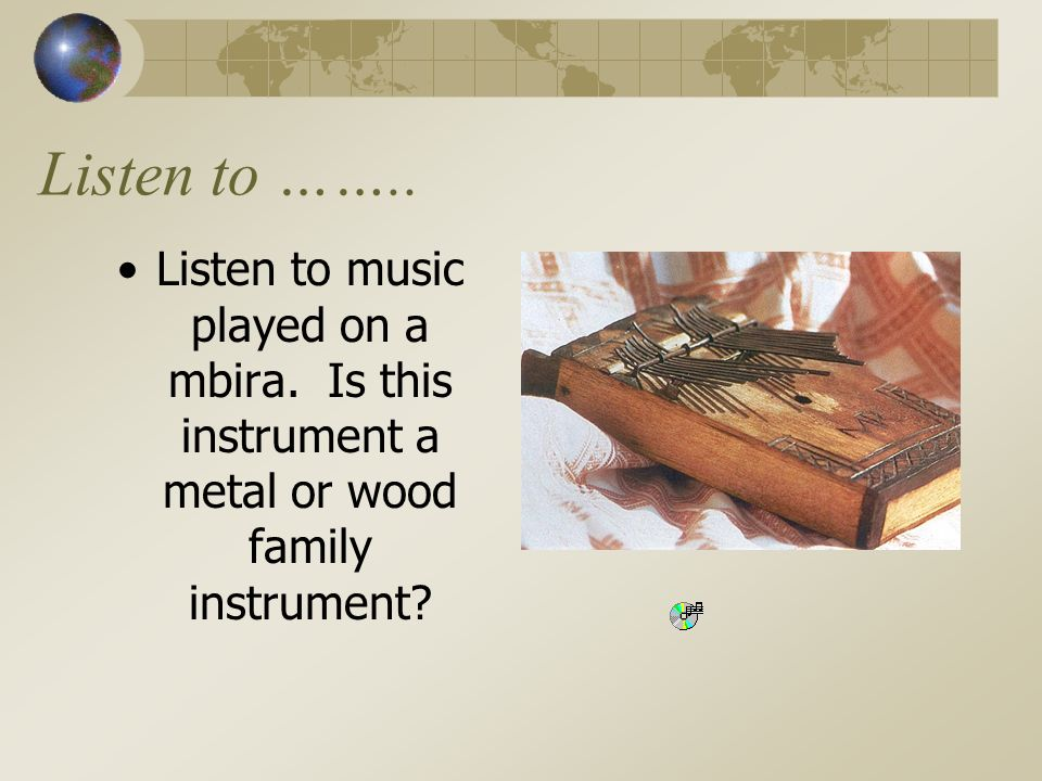 Listen to ……..Listen to music played on a mbira.