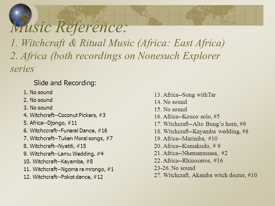 Music Reference: 1.Witchcraft & Ritual Music (Africa: East Africa) 2.