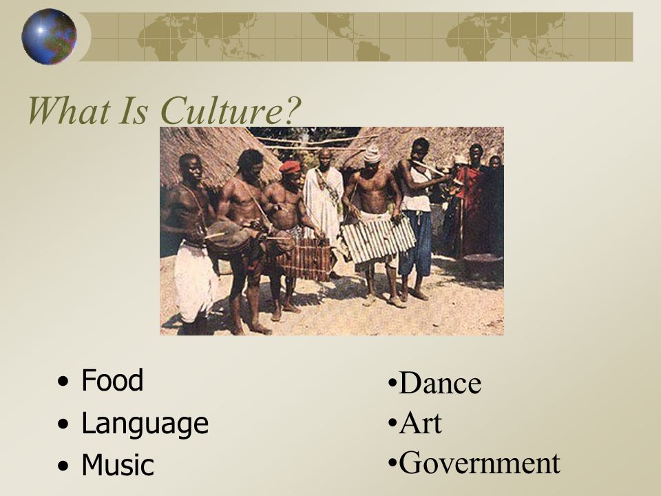 What Is Culture? Food Language Music Dance Art Government
