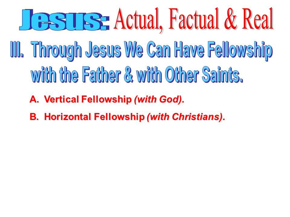 A.Vertical Fellowship (with God). B.Horizontal Fellowship (with Christians).