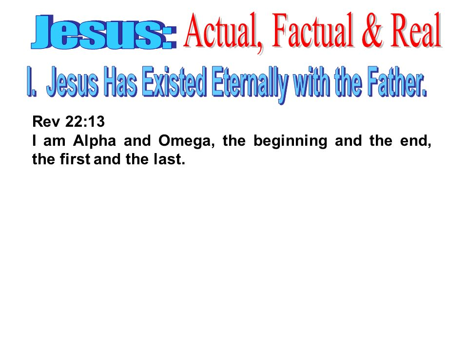 Rev 22:13 I am Alpha and Omega, the beginning and the end, the first and the last.