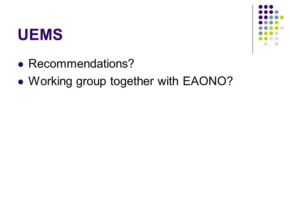 UEMS Recommendations? Working group together with EAONO?