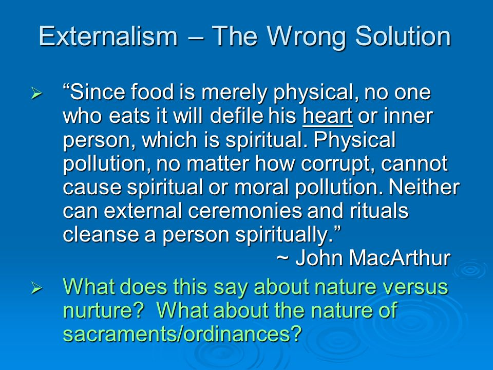 Externalism – The Wrong Solution Since food is merely physical, no one who eats it will defile his heart or inner person, which is spiritual.
