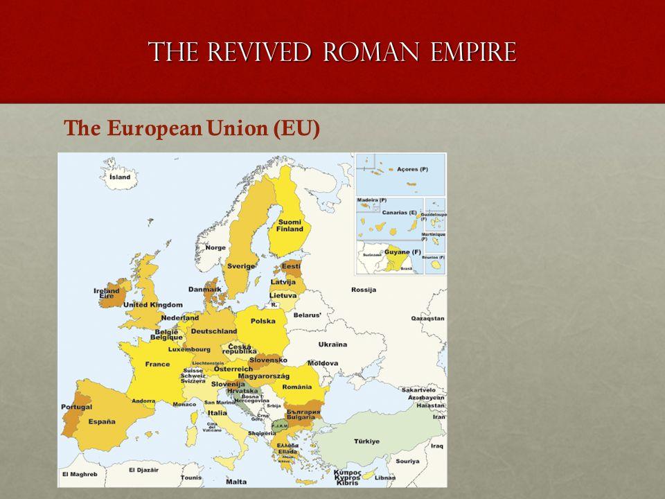 The revived roman empire The European Union (EU)