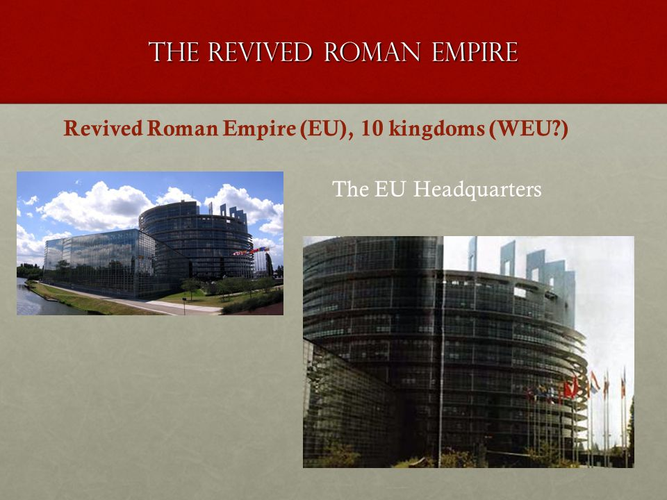 The revived roman empire Revived Roman Empire (EU), 10 kingdoms (WEU ) The EU Headquarters