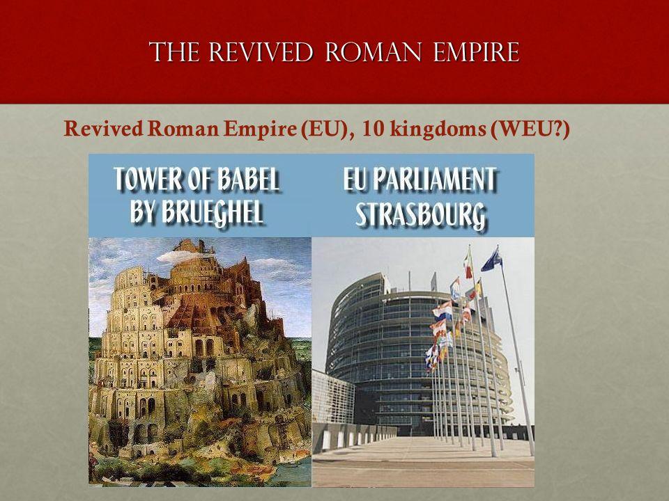 The revived roman empire Revived Roman Empire (EU), 10 kingdoms (WEU?)
