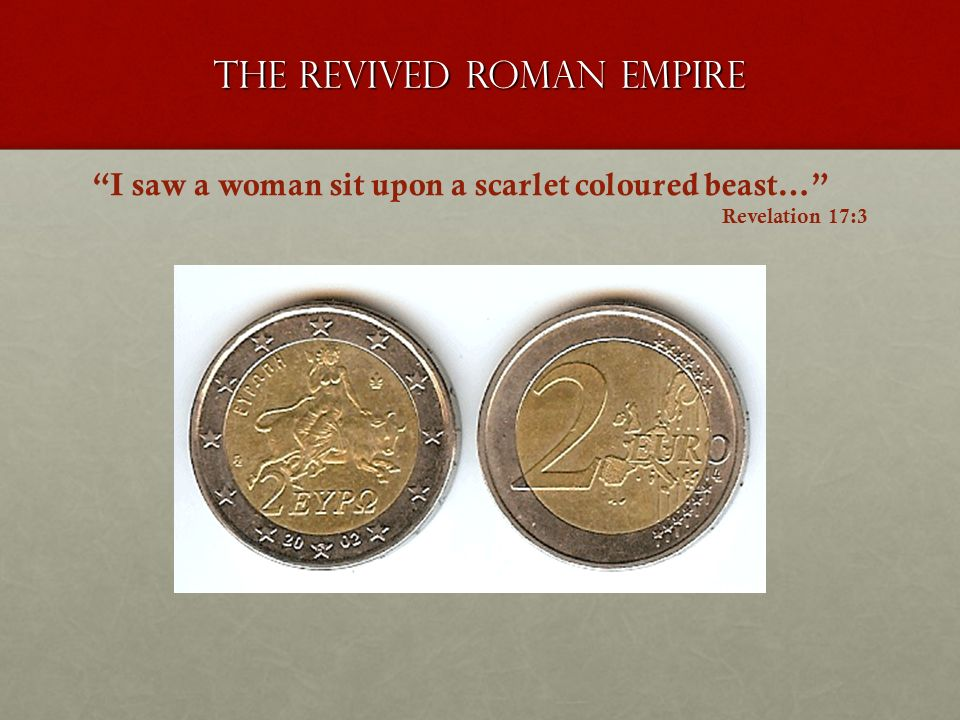 The revived roman empire I saw a woman sit upon a scarlet coloured beast… Revelation 17:3