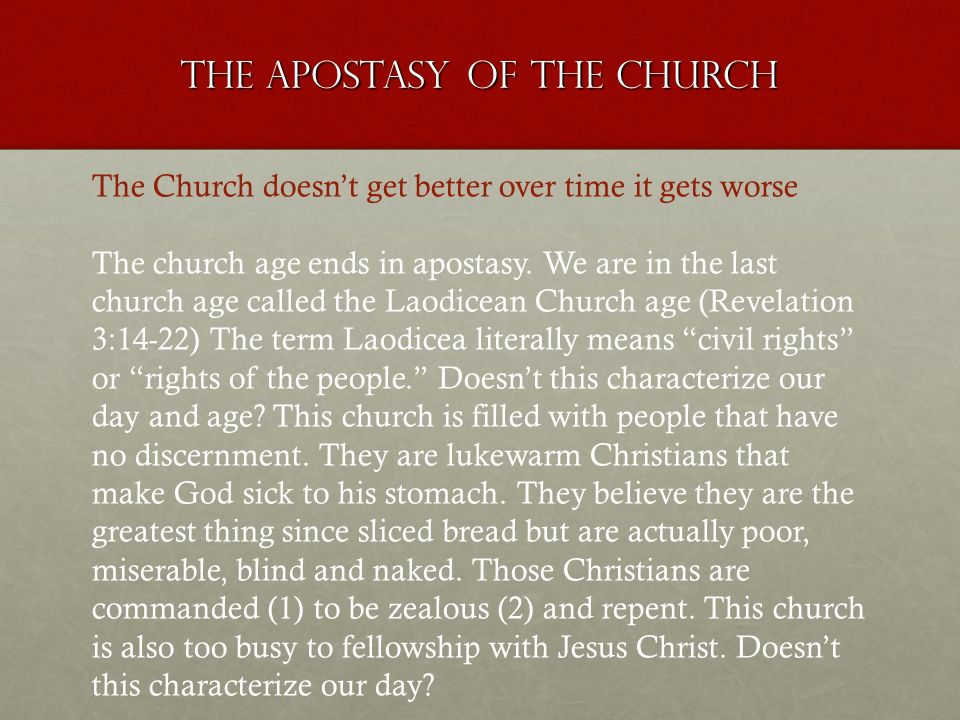 The apostasy of the church The Church doesnt get better over time it gets worse The church age ends in apostasy.