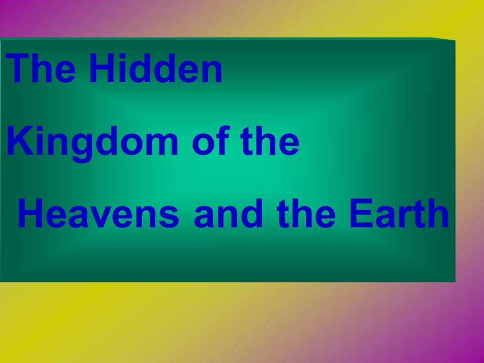The Hidden Kingdom of the Heavens and the Earth
