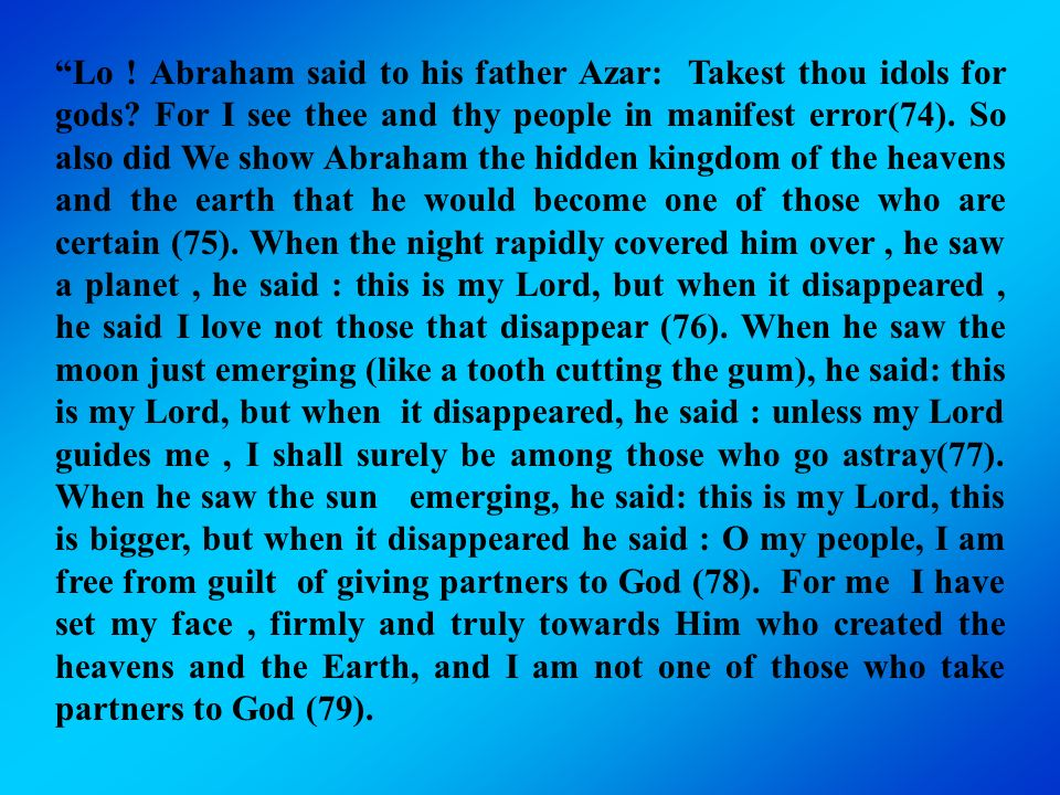 Lo . Abraham said to his father Azar: Takest thou idols for gods.