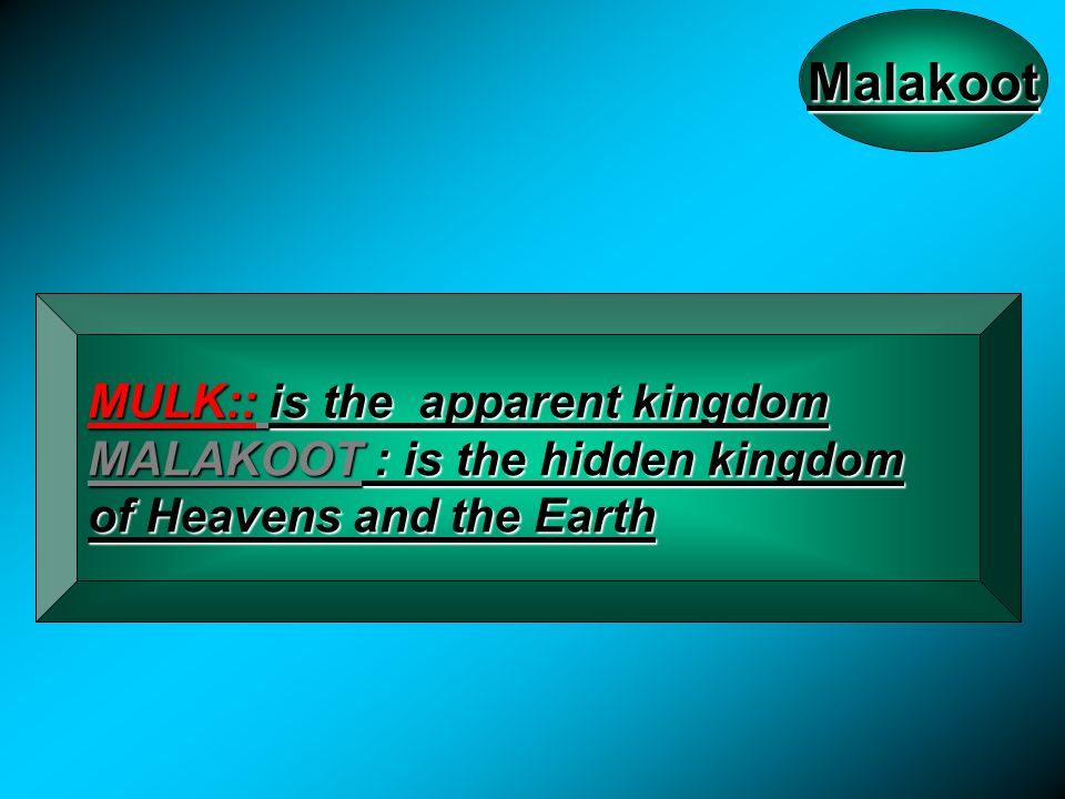 Malakoot MULK:: is the apparent kingdom MALAKOOT : is the hidden kingdom of Heavens and the Earth
