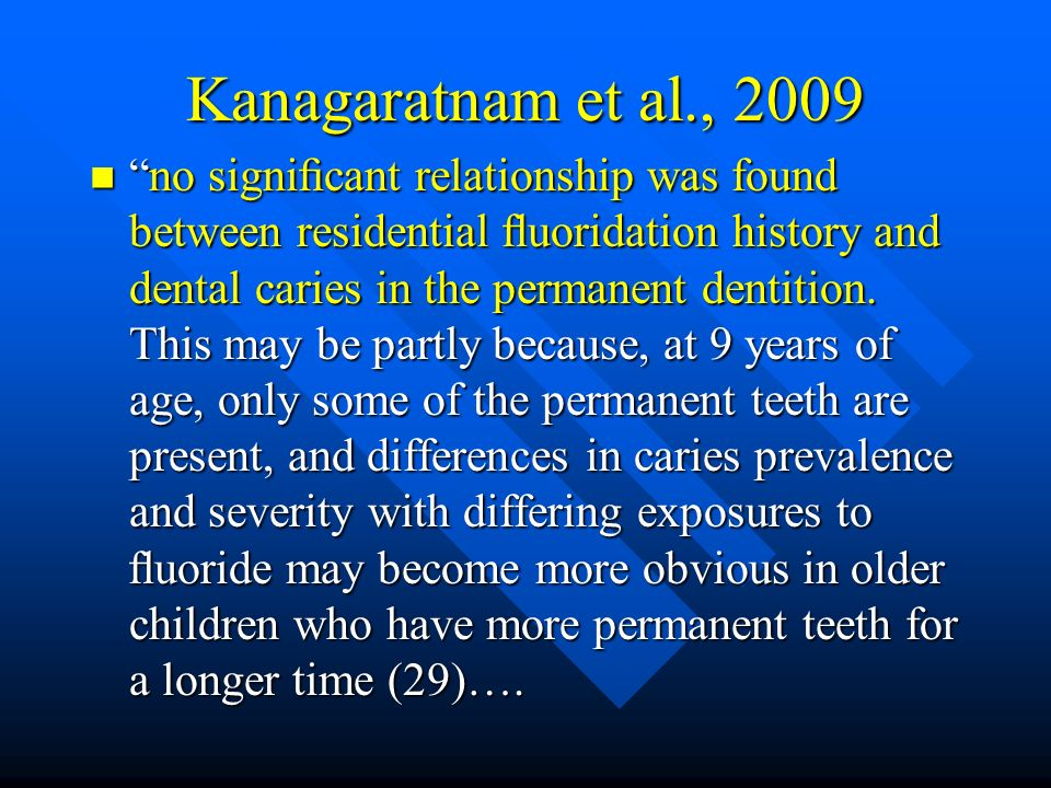 Kanagaratnam et al., 2009 no signicant relationship was found between residential uoridation history and dental caries in the permanent dentition. Thi