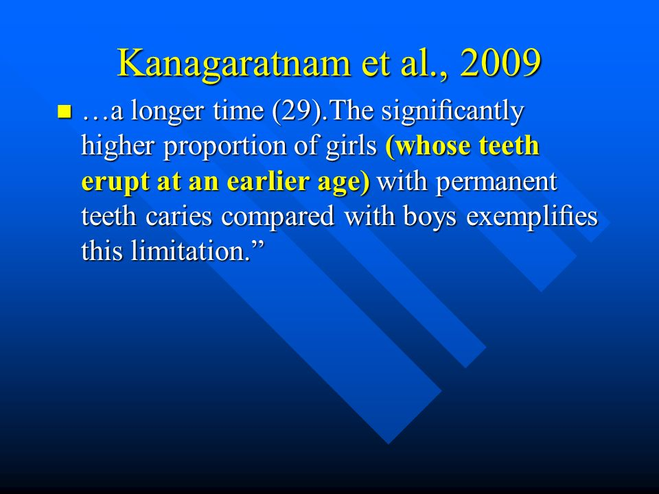 Kanagaratnam et al., 2009 …a longer time (29).The signicantly higher proportion of girls (whose teeth erupt at an earlier age) with permanent teeth ca