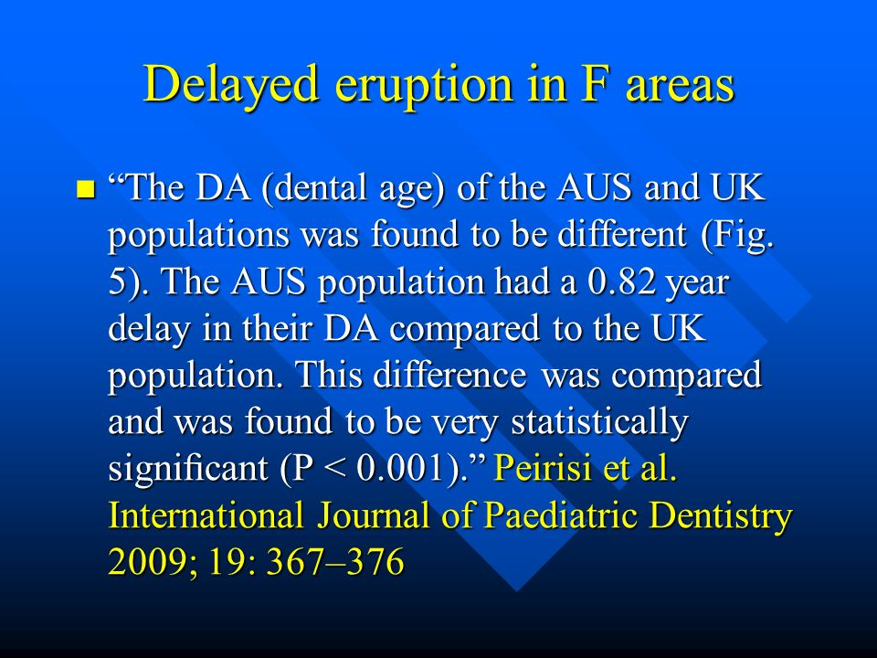 Delayed eruption in F areas The DA (dental age) of the AUS and UK populations was found to be different (Fig.
