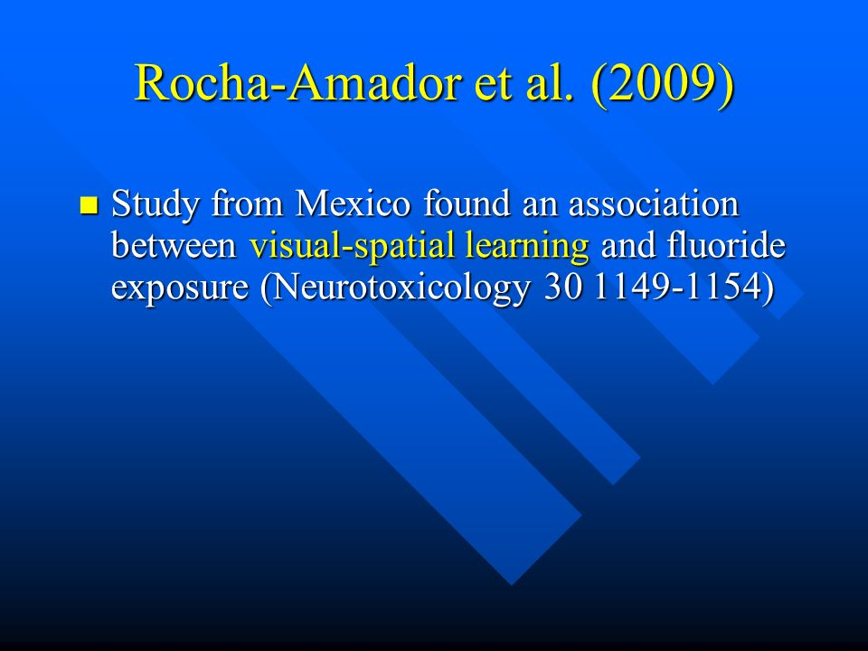 Rocha-Amador et al. (2009) Study from Mexico found an association between visual-spatial learning and fluoride exposure (Neurotoxicology 30 1149-1154)