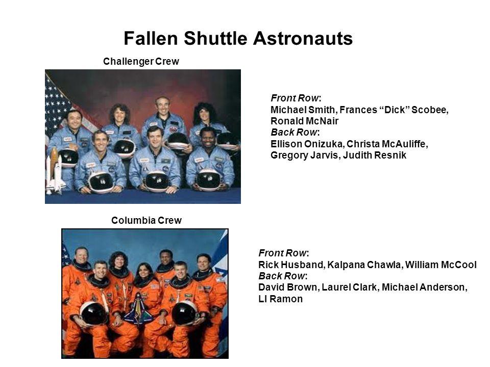 Fallen Shuttle Astronauts Challenger Crew Columbia Crew Front Row: Michael Smith, Frances Dick Scobee, Ronald McNair Back Row: Ellison Onizuka, Christ