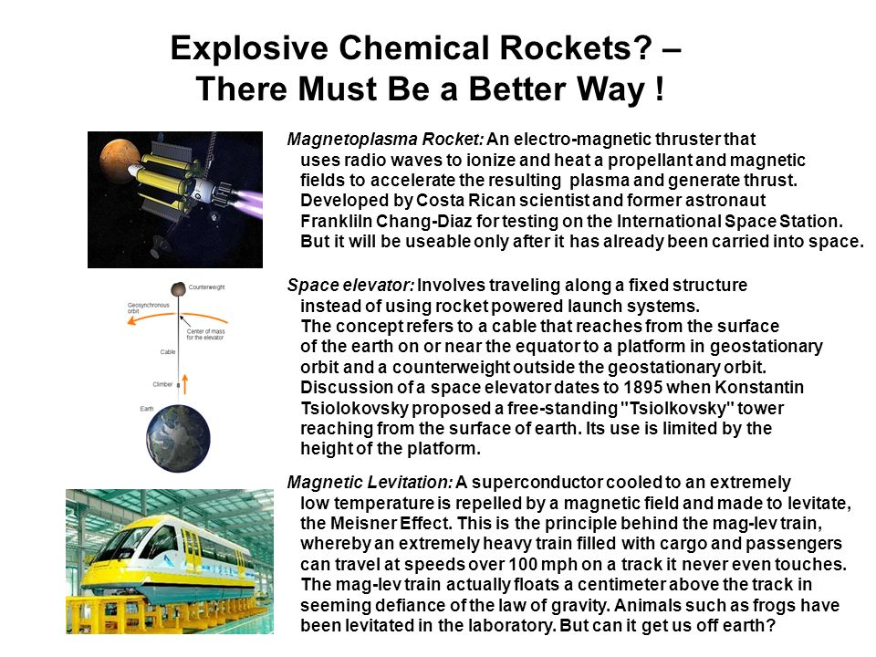 Explosive Chemical Rockets? – There Must Be a Better Way ! Magnetoplasma Rocket: An electro-magnetic thruster that uses radio waves to ionize and heat