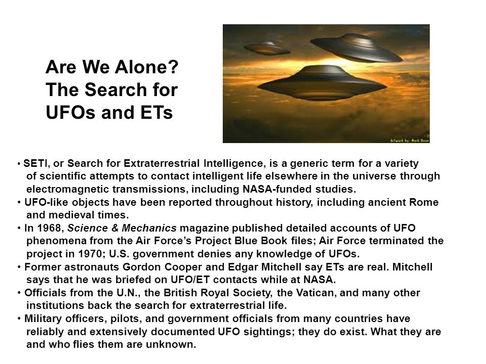 Are We Alone? The Search for UFOs and ETs SETI, or Search for Extraterrestrial Intelligence, is a generic term for a variety of scientific attempts to