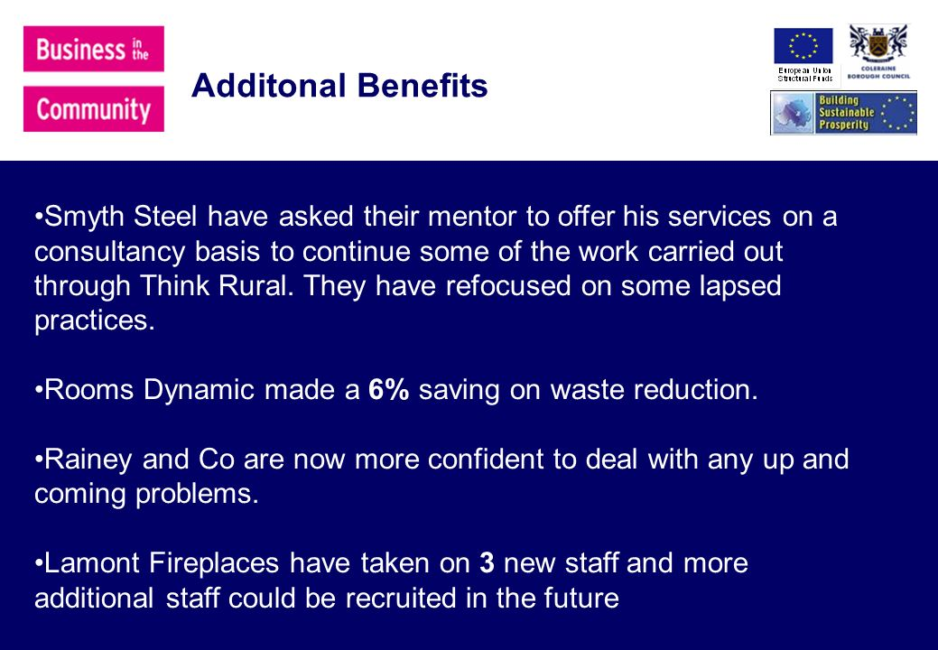 Additonal Benefits Smyth Steel have asked their mentor to offer his services on a consultancy basis to continue some of the work carried out through Think Rural.