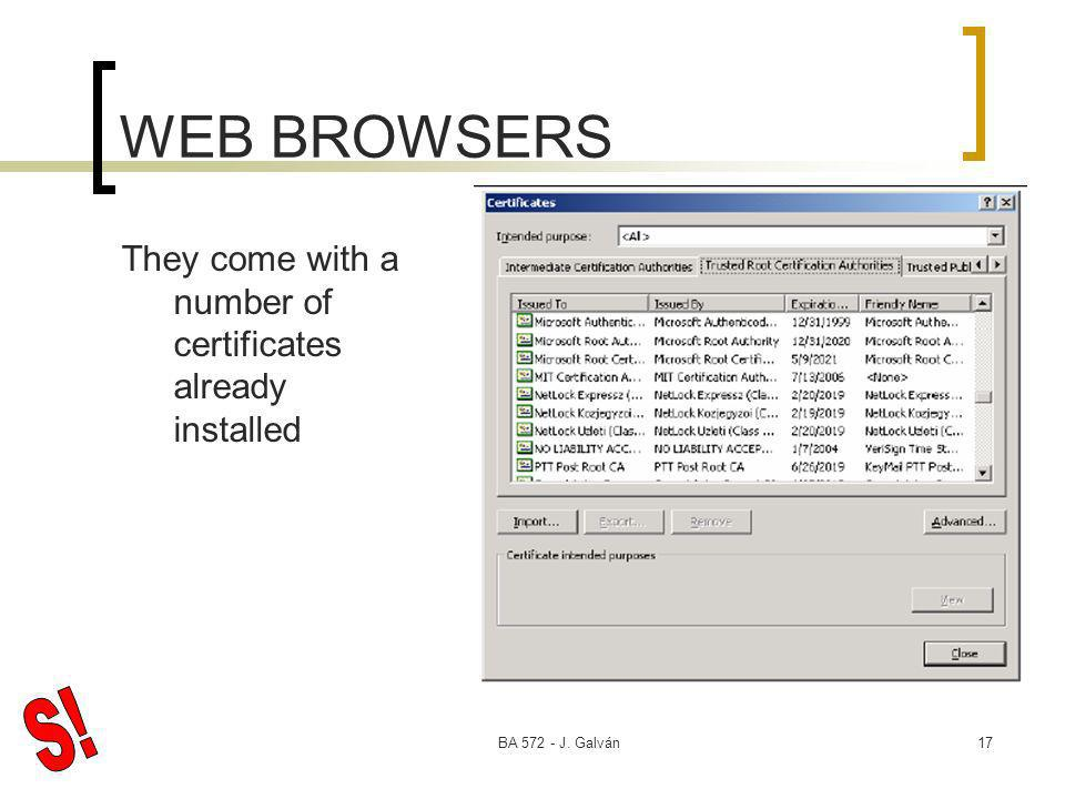 BA 572 - J. Galván17 WEB BROWSERS They come with a number of certificates already installed