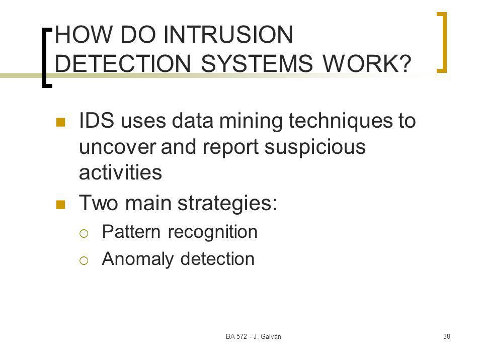 BA 572 - J. Galván38 HOW DO INTRUSION DETECTION SYSTEMS WORK.