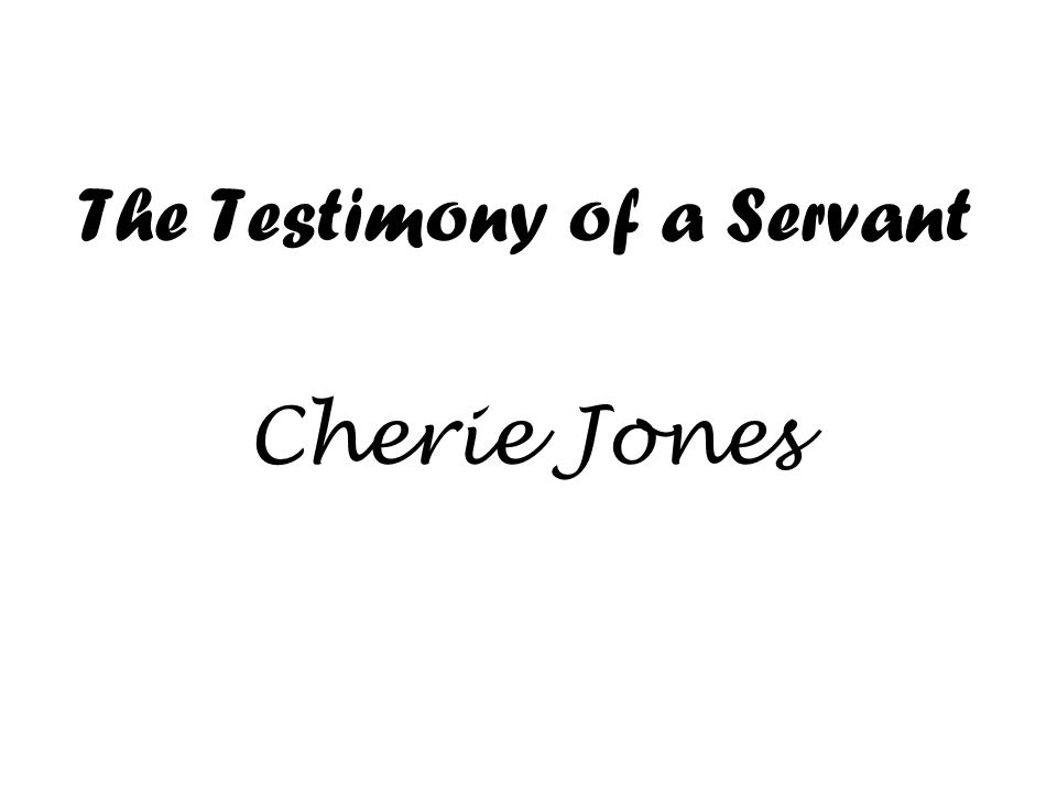 The Testimony of a Servant Cherie Jones