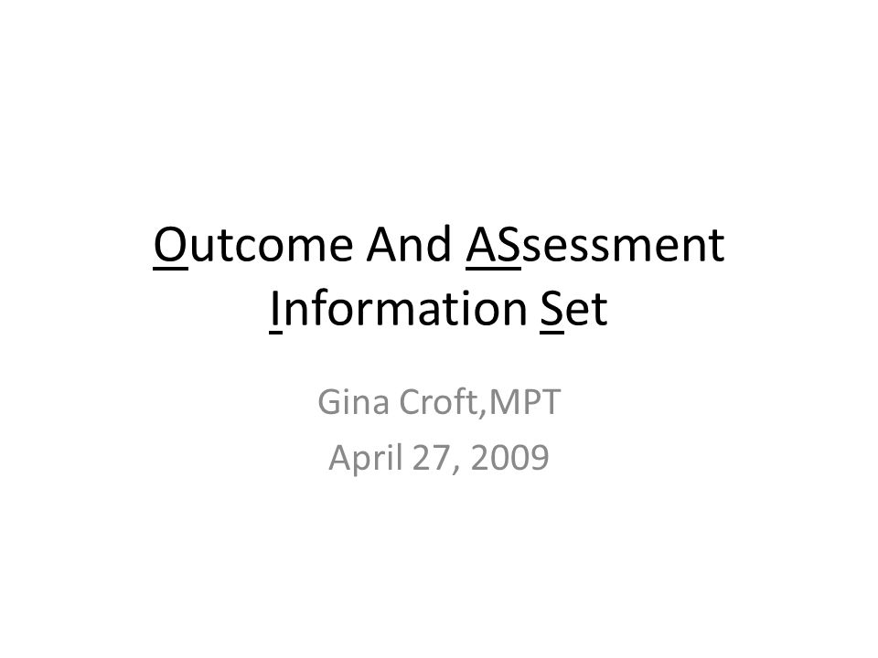 Outcome And ASsessment Information Set Gina Croft,MPT April 27, 2009