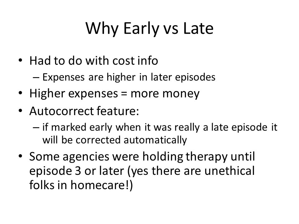 Why Early vs Late Had to do with cost info – Expenses are higher in later episodes Higher expenses = more money Autocorrect feature: – if marked early