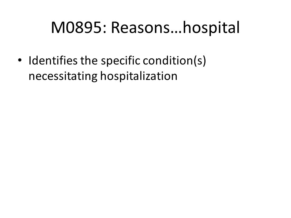 M0895: Reasons…hospital Identifies the specific condition(s) necessitating hospitalization