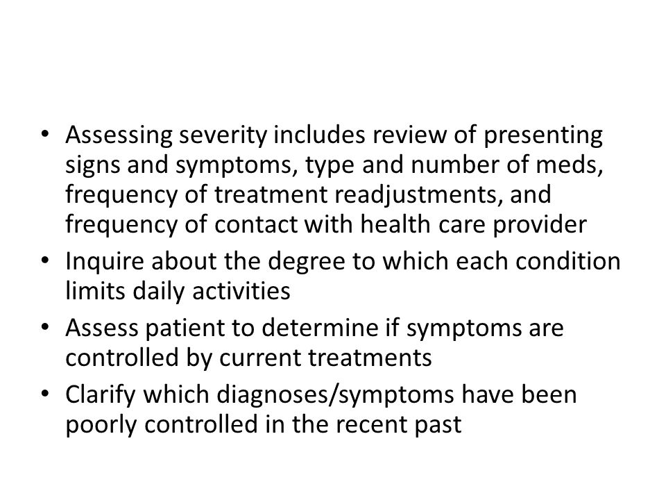 Assessing severity includes review of presenting signs and symptoms, type and number of meds, frequency of treatment readjustments, and frequency of c