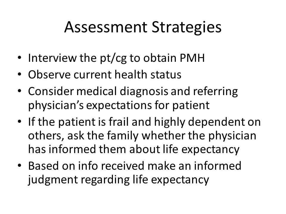 Assessment Strategies Interview the pt/cg to obtain PMH Observe current health status Consider medical diagnosis and referring physicians expectations