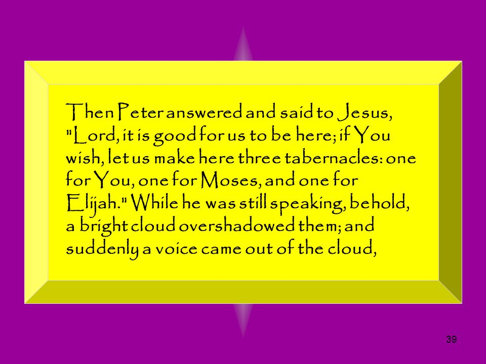 39 Then Peter answered and said to Jesus,