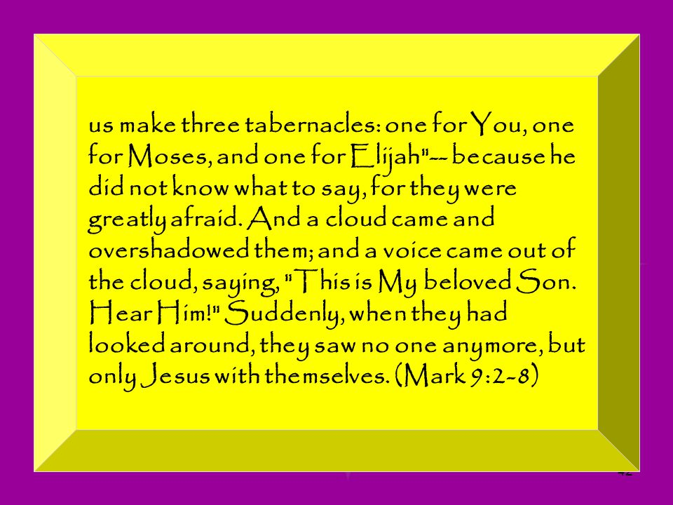 42 us make three tabernacles: one for You, one for Moses, and one for Elijah