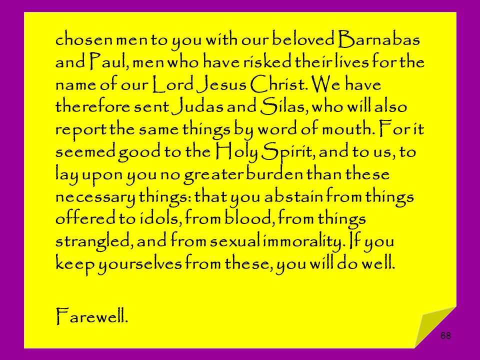 68 chosen men to you with our beloved Barnabas and Paul, men who have risked their lives for the name of our Lord Jesus Christ. We have therefore sent